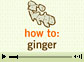How To: Ginger